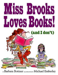 Miss Brooks Loves Books! (and I don't) by Barbara Bottner, illustrated by Michael Emberley