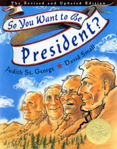 So You Want to Be President? by Judith St. George, illustrated by David Small