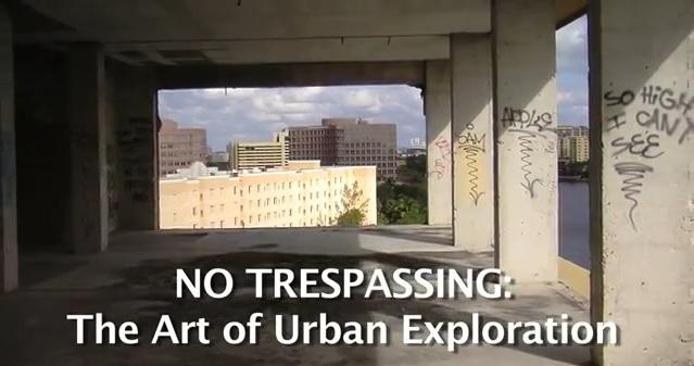 VIDEO: No Trespassing: The Art of Urban Exploration