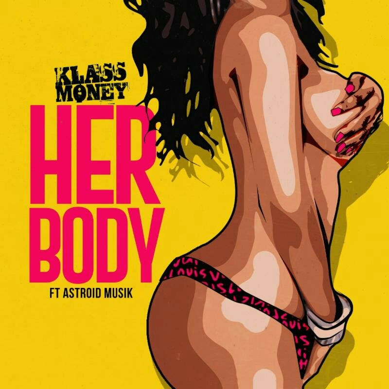 Klass Money - Her Body Feat. Astroid Musik