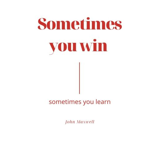 """Sometimes you win, sometimes you learn."" — John Maxwell"