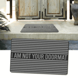 Don't be her doormat Gentleman...she'll be happy to walk all over you...
