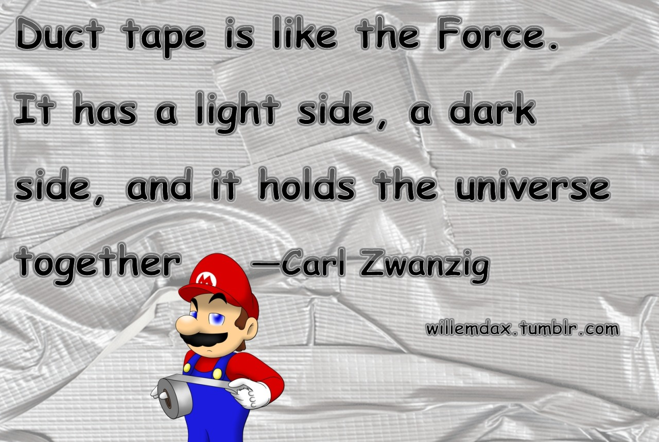 """Duct tape is like the Force. It has a light side, a dark side, and it holds the universe together""  — Carl Zwanzig<br />.<br />.<br />.<br />#funnystuff #quotes<br />.<br />.<br />.<br />☆☆☆ PERMALINK ☆☆☆                 ☆☆☆ HOME ☆☆☆"