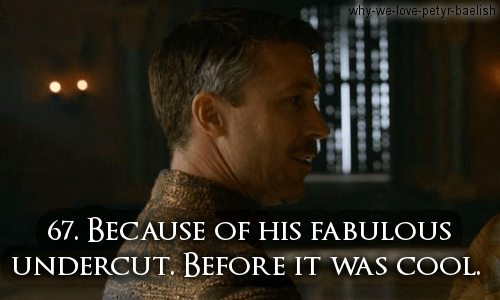 why-we-love-petyr-baelish: 67. Because of his fabulous undercut. Before it was cool.  Submitted by http://mywaterway.tumblr.com/