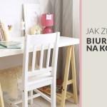Jak zrobić biurko na kozłach – moje wnętrze