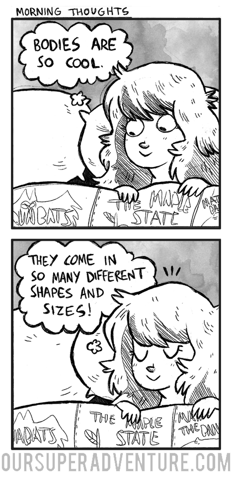 I am feeling real body positive lately because bodies are dead cool!! they come in lots of different shapes and sizes and I think that is pretty neat!! (Read more diary comics over at oursuperadventure.com!!