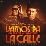 OG Black vs. Watussi – Vamos Pa La Calle (Prod. By Lil Wizard)
