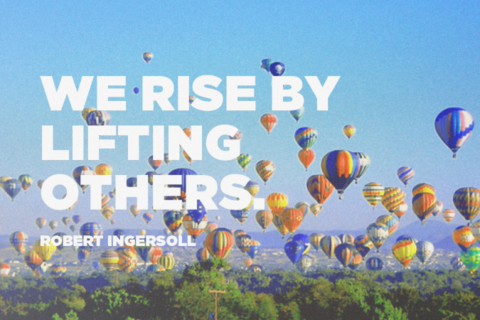 """Quote Of The Day: """"We Rise By Lifting Others."""" -Robert"""