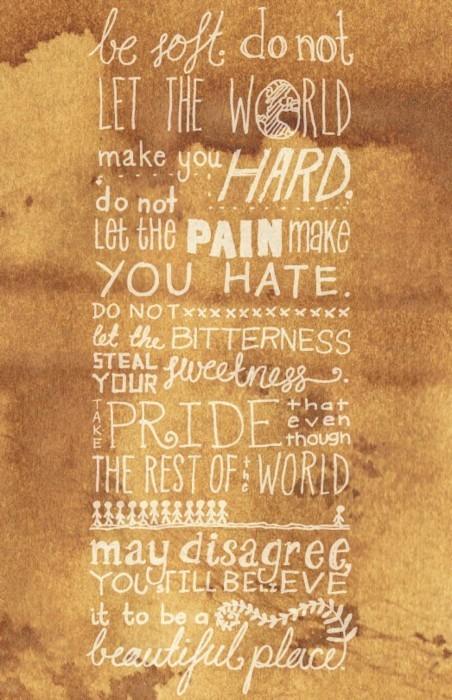 couragehopestrength:  Be soft.