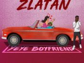 Download Zlatan Yeye Boyfriend mp3 Download