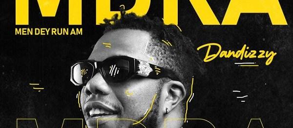 Download DanDizzy MDRA Men Dey Run Am Mp3 Download