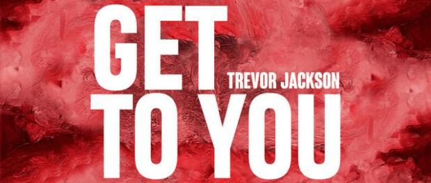 Download Trevor Jackson Get To You Mp3 Download