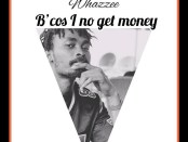 Download Whazzee Bcos I No Get Money Mp3 Download