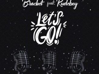 Bracket – Let's Go ft. Rudeboy
