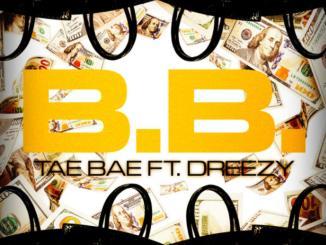 Tae Bae Ft. Dreezy – B.B
