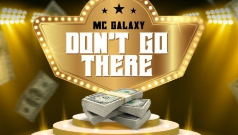 Download MC Galaxy Don't Go There MP3 Download