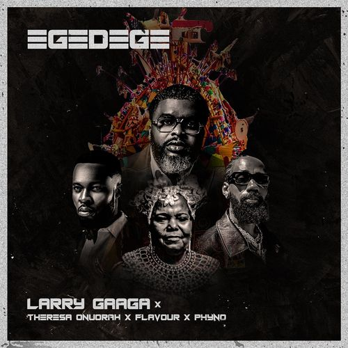 Download music : Larry Gaaga Ft. Flavour, Phyno & Theresa Onuorah – Egedege