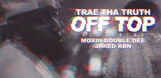 Download Trae Tha Truth Off Top Ft Moxiii Double Dee & Jared ABN MP3 Download