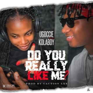 Ugoccie Ft. Kolaboy – Do You Really Like Me Download