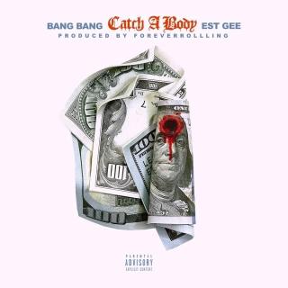 Bang Bang Ft. EST Gee - Catch A Body