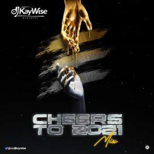 DJ Kaywise – Cheers To 2021 Mixtape, MIXTAPE: DJ Kaywise – Cheers To 2021 Mix, 360okay