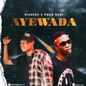 , MUSIC: Bigbamo Ft. Pman Rhap – Ayewada, 360okay