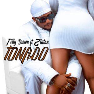 Telly Brown Ft. Zlatan – Tonado, MUSIC: Telly Brown Ft. Zlatan – TONADO, 360okay