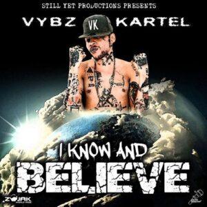 Vybz Kartel – I Know And Believe, MUSIC: Vybz Kartel – I Know And Believe, 360okay