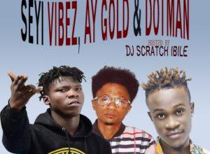 Best Of Seyi Vibez Ay Gold & Dotman Mixtape, MIXTAPE: DJ Scratch Ibile – Best Of Seyi Vibez, AY Gold & Dotman Mixtape, 360okay