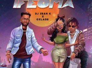 DJ Sean K Ft. Oxlade – Ifeoma, MUSIC: DJ Sean K Ft. Oxlade – Ifeoma, 360okay