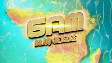 Blaq Jerzee – 6AM, MUSIC: Blaq Jerzee – 6 A:M, 360okay