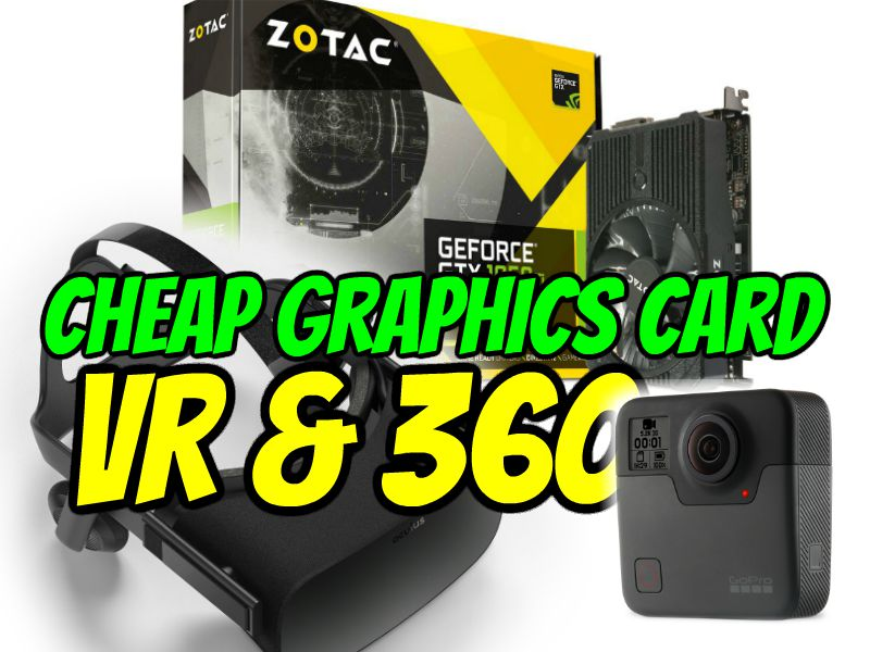Cheap graphics card for VR & 360 video editing