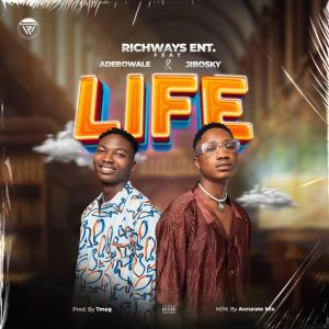 Richways Ent. Ft. Adebowale X Jibosky - Life
