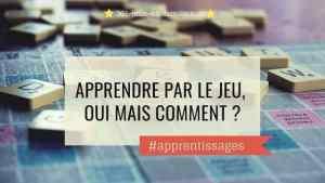 Read more about the article Apprendre par le jeu, oui mais comment ?