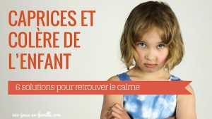 Caprices et colère de l'enfant : 6 solutions pour retrouver le calme
