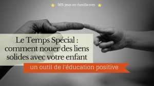 Read more about the article Le Temps Spécial : comment nouer des liens solides avec son enfant