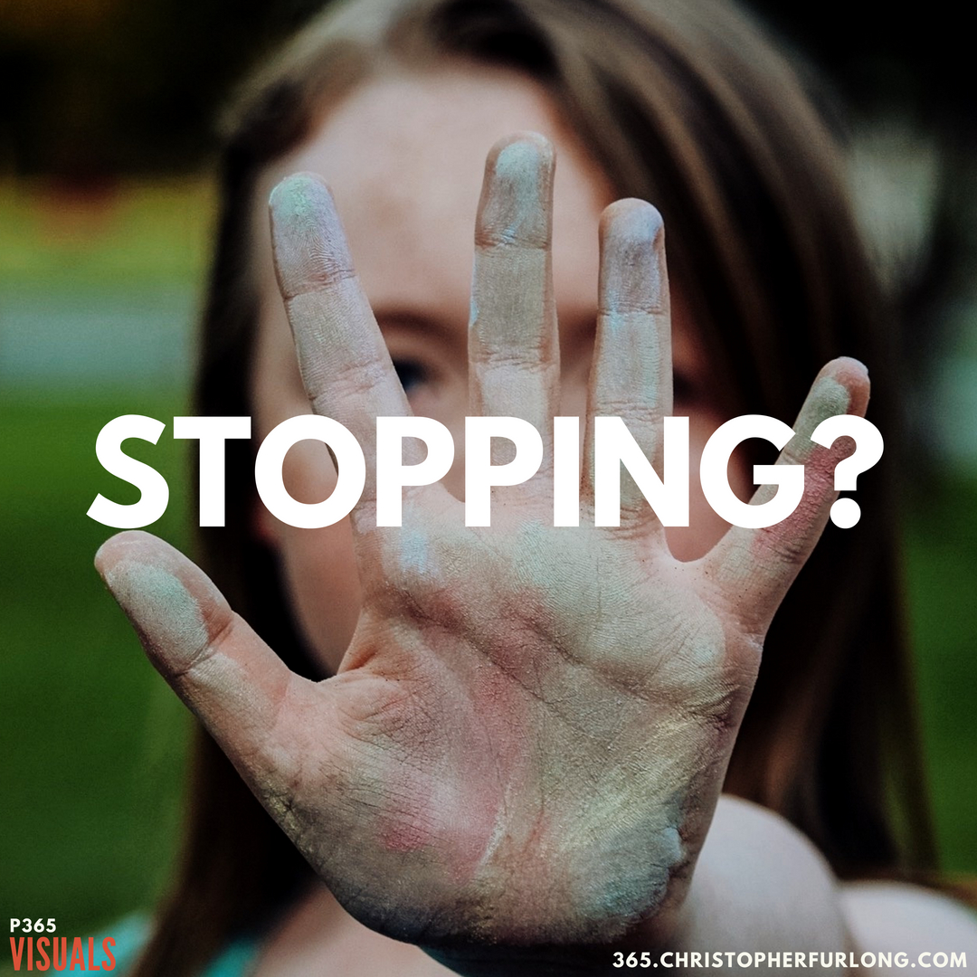 P365 2018: Day #205: Stopping?