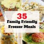 35 Family Friendly Freezer Meals