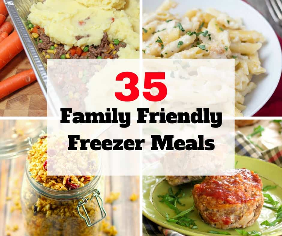 35 Family Friendly Freezer Meals