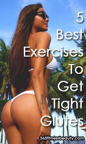 5 Best Exercises To Get Tight Glutes Share