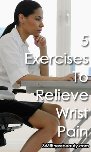 5 Exercises To Relieve Wrist Pain