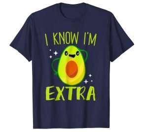 Food gifts, I Know I'm Extra Funny Avocado T-Shirt