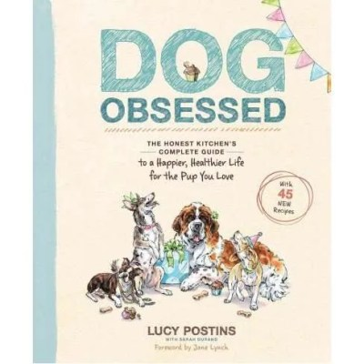 Dog Obsessed- The Honest Kitchen's Complete Guide to a Happier, Healthier Life for the Pup You Love