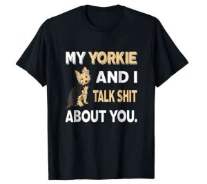 My Yorkie And I Talk About You T-Shirt