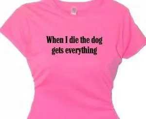 When I Die Dog Gets Everything