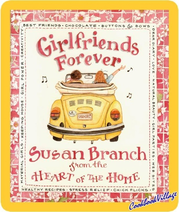 Friendship Quotes Girlfriends Forever By Susan Branch From The Heart Of The Home Friendship Quotes