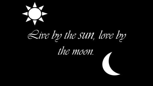 Download live-by-the-sun-love-by-the-moon   Tumblr