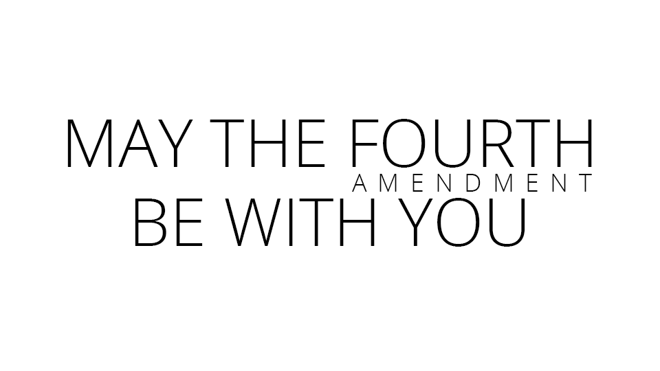 May The Fourth Amendment Be With You