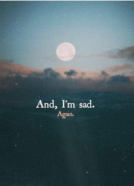 And Im Said Again Life Quotes Quotes Quote Girl Life Sad Tumblr