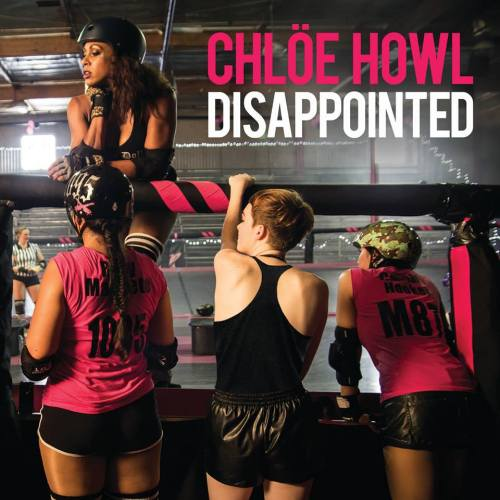 Chlöe Howl - Disappointed
